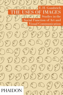 The Uses of Images : Studies in the Social Function of Art and Visual Communication, Paperback Book