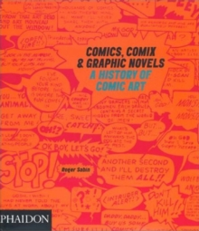 Comics, Comix and Graphic Novels : A History of Comic Art, Paperback