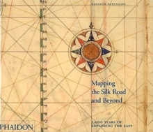 Mapping the Silk Road and Beyond : 2,000 Years of Exploring the East, Hardback