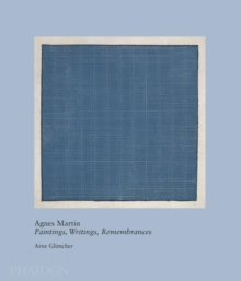 Agnes Martin : Paintings, Writings, Remembrances by Arne Glimcher, Hardback