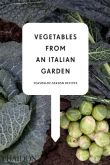 Vegetables from an Italian Garden : Season-by-Season Recipes, Hardback Book