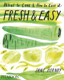 Fresh & Easy : What to Cook & How to Cook it, Hardback