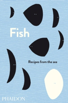 Fish : Recipes from the Sea, Hardback