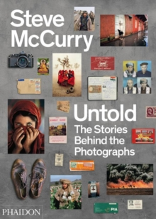 Steve McCurry Untold : The Stories Behind the Photographs, Hardback