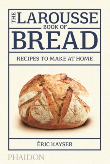 The Larousse Book of Bread : Recipes to Make at Home, Hardback