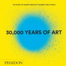30,000 Years of Art : The Story of Human Creativity Across Time & Space, Hardback