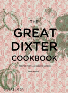 The Great Dixter Cookbook : Recipes from an English Garden