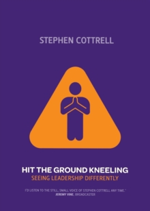 Hit the Ground Kneeling : Seeing Leadership Differently, Paperback Book