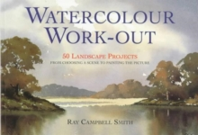Watercolour Work-out : 50 Landscape Projects from Choosing a Scene to Painting the Picture, Paperback