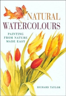 Natural Watercolours : Painting from Nature Made Easy, Paperback