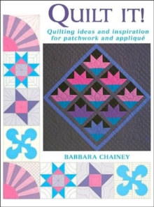Quilt It? : Ideas and Inspiration for Patchwork and Applique, Paperback