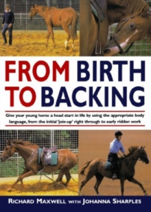 From Birth to Backing : The Complete Handling of the Young Horse, Paperback Book