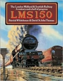 LMS 150 : The London Midland and Scottish Railway - A Century and a Half of Progress, Paperback Book