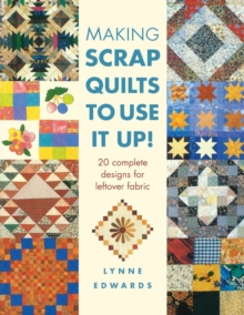 Making Scrap Quilts to Use it Up! : 20 Complete Designs for Leftover Fabric, Paperback