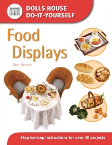 Food Displays : Step-by-step Instructions for More Than 40 Projects, Paperback