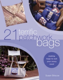 21 Terrific Patchwork Bags : Making Bags to Suit Your Every Need, Paperback Book