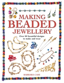 Making Beaded Jewellery : Over 80 Beautiful Designs to Make and Wear, Paperback Book