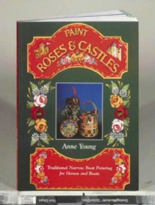 Paint Roses and Castles : Traditional Narrow Boat Painting for Homes and Boats, Paperback Book
