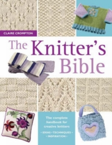 The Knitter's Bible : The Complete Handbook for Creative Knitters, Paperback