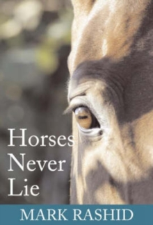 Horses Never Lie : The Heart of Passive Leadership, Paperback Book