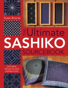 The Ultimate Sashiko Sourcebook : Patterns, Projects and Inspirations, Paperback