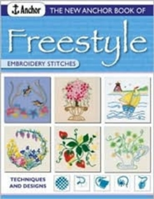 The New Anchor Book of Freestyle Embroidery Stitches : Techniques and Designs, Paperback