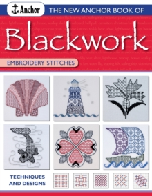 The New Anchor Book of Blackwork Embroidery Stitches : Techniques and Designs, Paperback