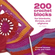 200 Crochet Blocks for Blankets, Throws and Afghans : Crochet Squares to Mix-and-Match, Paperback