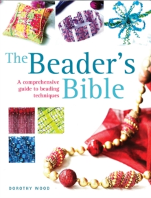The Beader's Bible : A Comprehensive Guide to Beading Techniques, Paperback Book