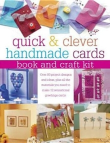 Quick and Clever Handmade Cards, Book and Craft Kit : Over 80 Project Designs and Ideas, Plus All the Materials You Need to Make 12 Sensational Greetings Cards, Mixed media product