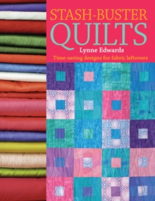 Stash-Buster Quilts : Time-Saving Designs for Fabric Leftovers, Paperback