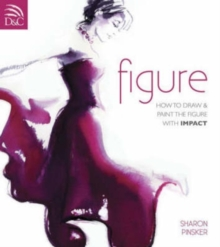 Figure : How to Draw and Paint the Figure with Impact, Paperback Book