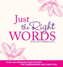 Just the Right Words : Over 400 Messages and Motifs for Cardmakers and Crafters, Paperback