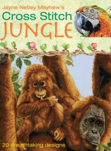Cross Stitch Jungle : 20 Breath-taking Designs, Hardback