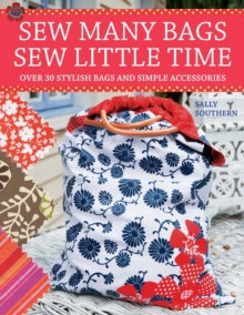 Sew Many Bags, Sew Little Time : Over 30 Simply Stylish Bags and Accessories, Paperback