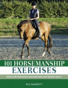 101 Horsemanship Exercises : Ideas for Improving Groundwork and Ridden Skills, Hardback
