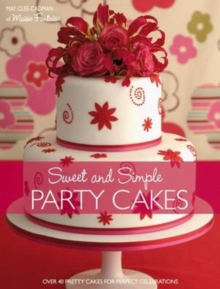 Sweet and Simple Party Cakes : Over 40 Pretty Cakes for Perfect Celebrations, Paperback