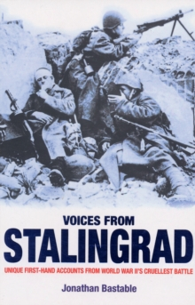 Voices from Stalingrad : Unique First-Hand Accounts from World War II's Cruellest Battle, Paperback
