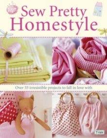 Sew Pretty Homestyle : Over 35 Irresistible Projects to Fall in Love with, Paperback