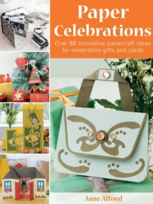 Paper Celebrations : Over 50 Innovative Papercraft Ideas for Celebration Gifts and Cards, Paperback Book