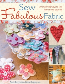 Sew Fabulous Fabric : 20 Charming Ways to Sew Fabrics into Your Life, Paperback