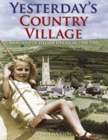 Yesterday's Country Village : Memories of Village Life from 1900-1960, Paperback
