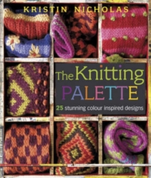 The Knitting Palette : 25 Stunning Colour Inspired Designs, Hardback