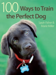 100 Ways to Train the Perfect Dog, Paperback