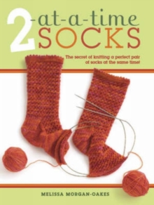 2 at-a-Time Socks : The Secret of Knitting a Perfect Pair of Socks at the Same Time!, Spiral bound
