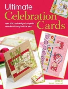 Ultimate Celebration Cards : Over 200 Card Designs for Special Occasions Throughout the Year, Paperback