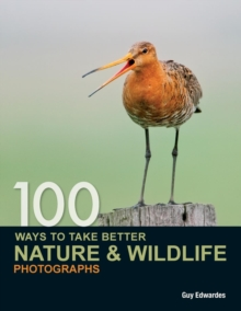 100 Ways to Take Better Nature & Wildlife Photographs, Paperback