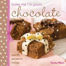 Bake Me, I'm Yours... Chocolate : Over 25 Excuses to Indulge, Hardback