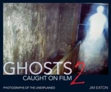 Ghost Caught on Film 2: 2 : Photographs of the Unexplained 2, Hardback Book