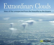Extraordinary Clouds : Skies of the Unexpected from Bizarre to Beautiful, Paperback
